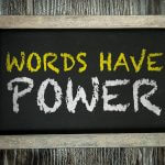 Words Matter Everywhere: At Home, Work and in the World